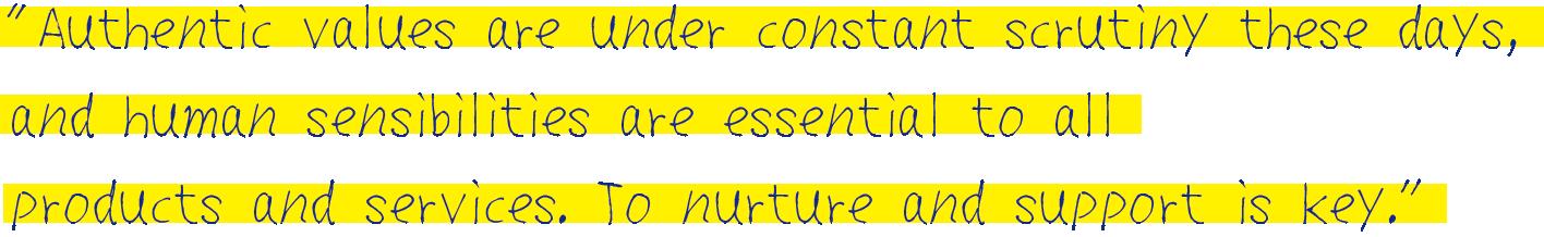 """「本質的な価値が問われる時代だからこそ、全てのモノ・コトデザインに感性が必要。それは、""""人に寄り添う""""ということ。」 榎本誠也"""